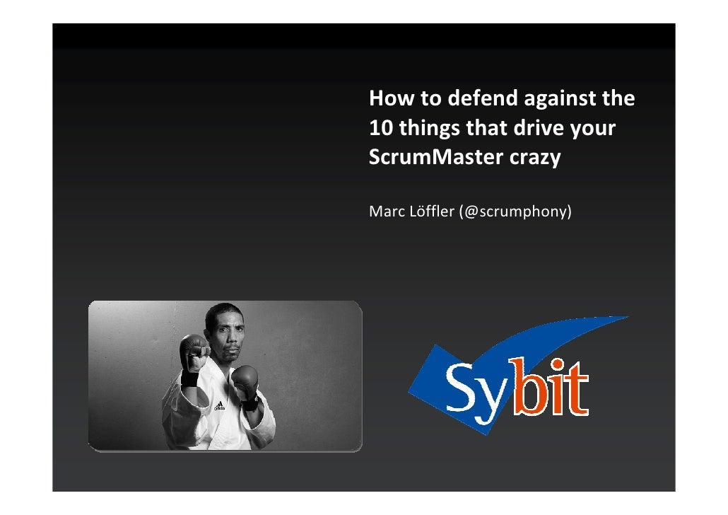 How to defend against the 10 things that drive your ScrumMaster crazy  Marc Löffler (@scrumphony)