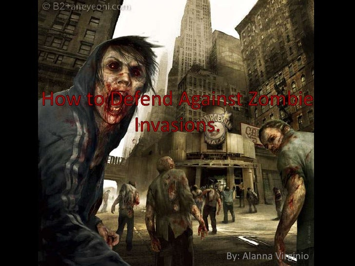 How to Defend Against Zombie Invasions.<br />                                                                  By: AlannaV...