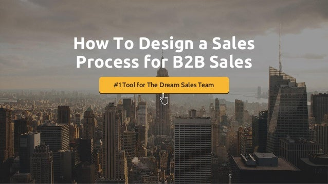 #1 Tool for The Dream Sales Team How To Design a Sales Process for B2B Sales