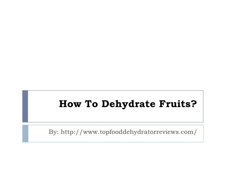 How To Dehydrate Fruits?By: http://www.topfooddehydratorreviews.com/