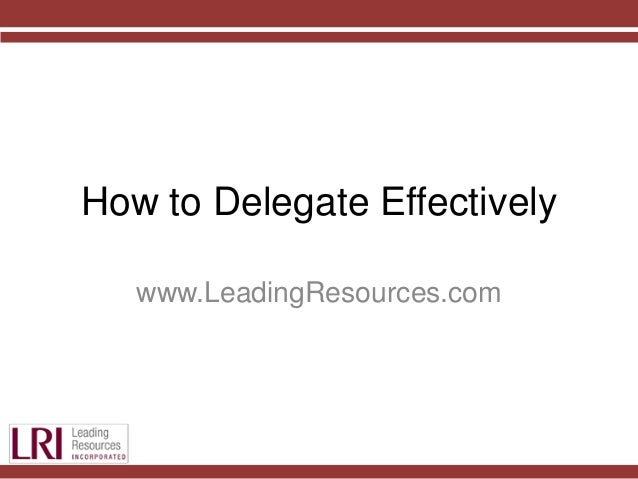 How to Delegate Effectively www.LeadingResources.com