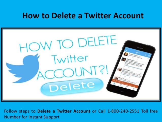 How to Delete a Twitter Account Follow steps to Delete a Twitter Account or Call 1-800-240-2551 Toll free Number for Insta...