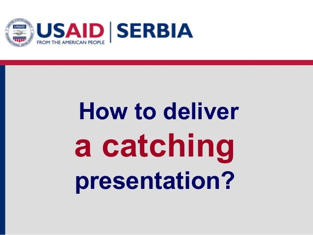 How to deliver  a catching presentation?