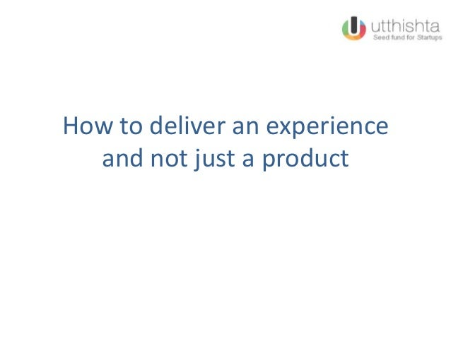 How to deliver an experience and not just a product