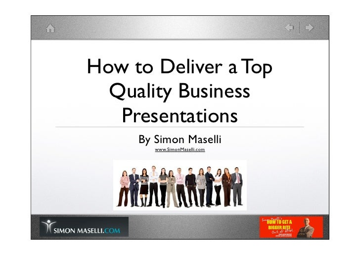 How to Deliver a Top   Quality Business    Presentations      By Simon Maselli         www.SimonMaselli.com