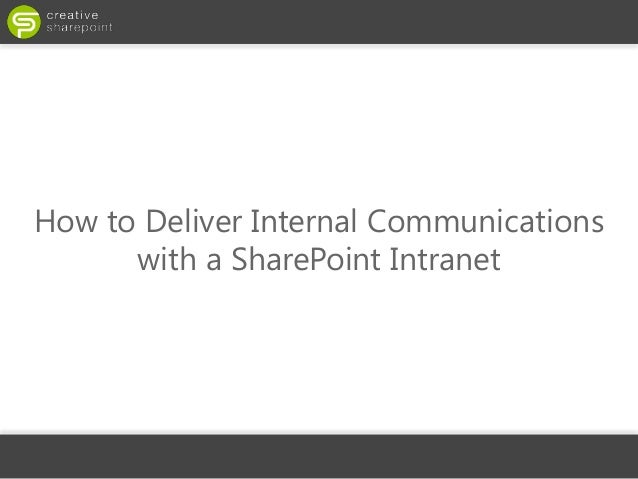 How to Deliver Internal Communications      with a SharePoint Intranet