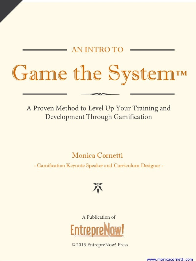 AN INTRO TO Game the System™ A Proven Method to Level Up Your Training and Development Through Gamification Monica Cornett...