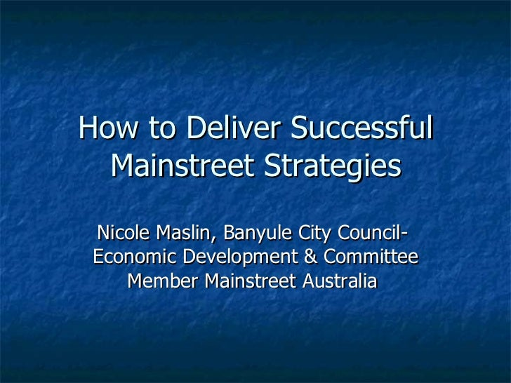 How to Deliver Successful Mainstreet Strategies Nicole Maslin, Banyule City Council-  Economic Development & Committee Mem...
