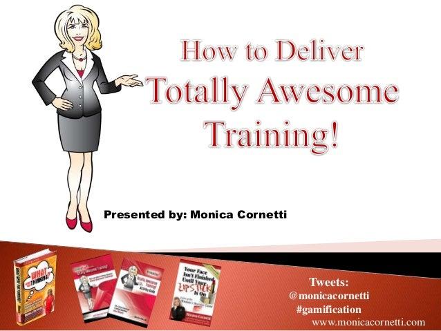 Presented by: Monica Cornetti www.monicacornetti.com Tweets: @monicacornetti #gamification