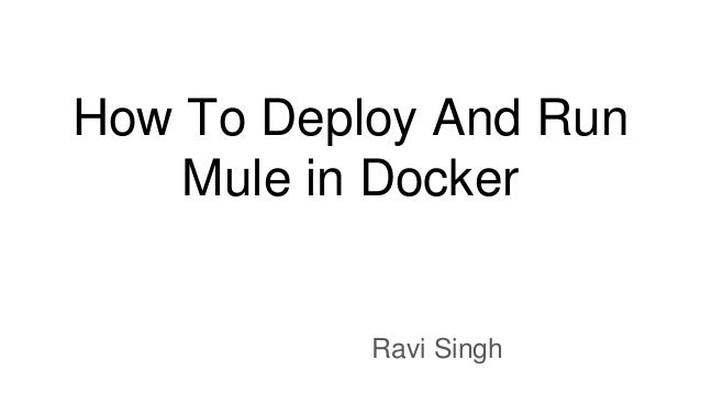 How To Deploy And Run Mule in Docker Ravi Singh