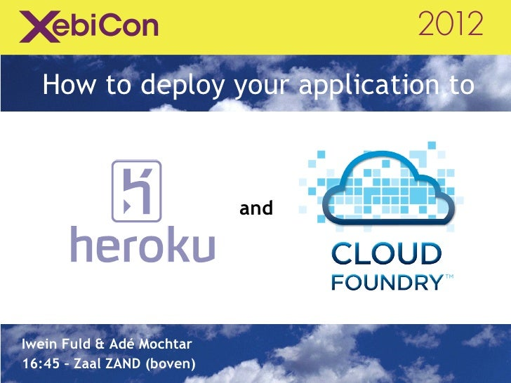 How to deploy your application to                            andIwein Fuld & Adé Mochtar16:45 – Zaal ZAND (boven)