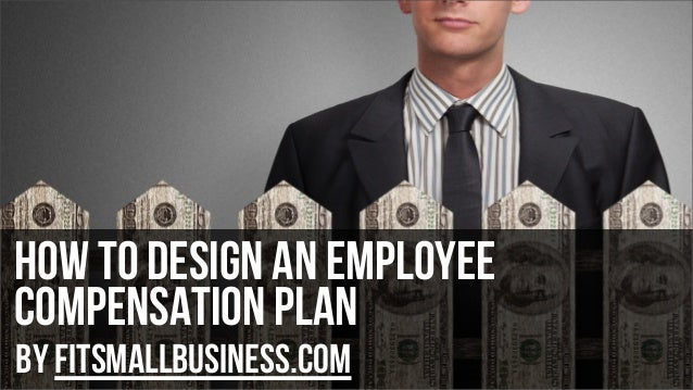 How to design an employee compensation plan by FitSmallBusiness.com