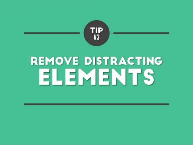Tip #3 – Remove distracting elements