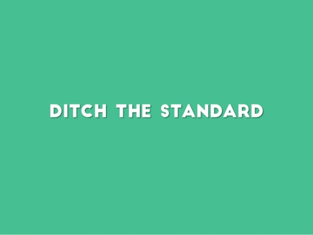 Ditch the standard