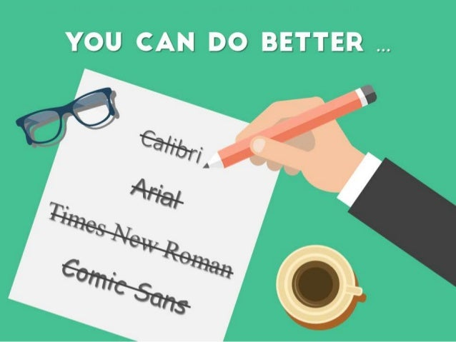 You can do better than Calibri, Arial, Times New Roman, and Comic Sans