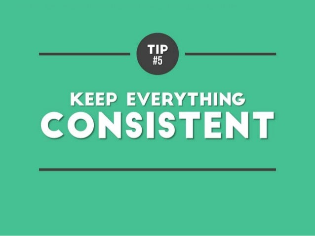 Tip #5 – Keep everything consistent with your presentation template