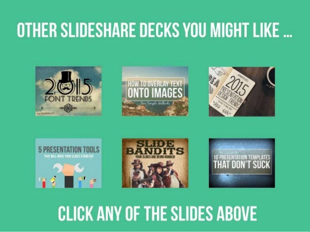 Other SlideShare decks you might like … Click on any of the slides above