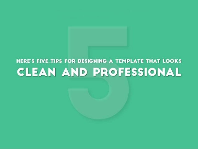 Here are five tips for designing a template that looks clean and professional