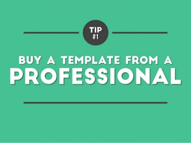 Tip #1 Buy a template from a professional