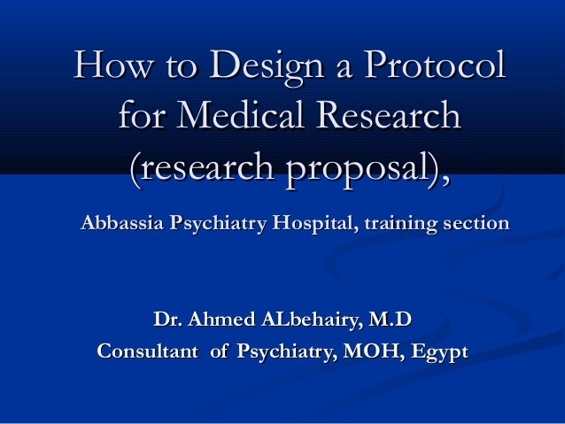 How to Design a ProtocolHow to Design a Protocolfor Medical Researchfor Medical Research(research proposal),(research prop...