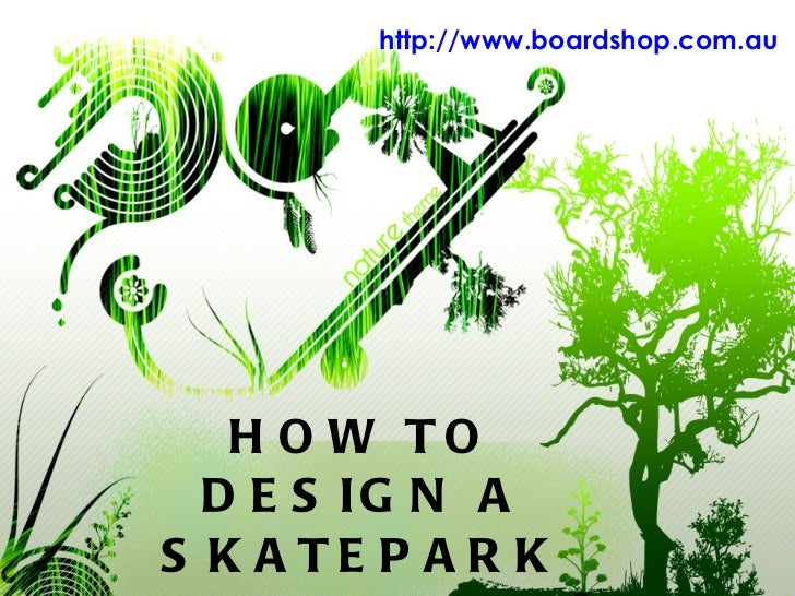 HOW TO DESIGN A SKATEPARK http://www.boardshop.com.au
