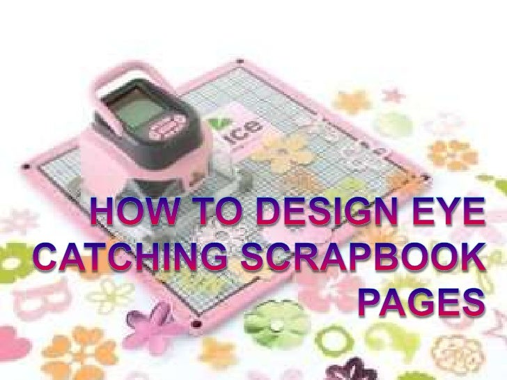 How To Design Eye Catching Scrapbook Pages