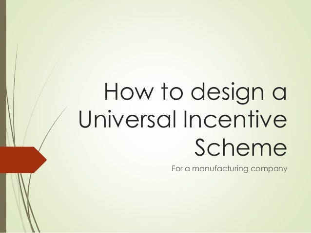 How to design a Universal Incentive Scheme For a manufacturing company