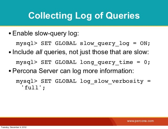Collecting Log of Queries       • Enable slow-query log:              mysql> SET GLOBAL slow_query_log = ON;       • Inclu...