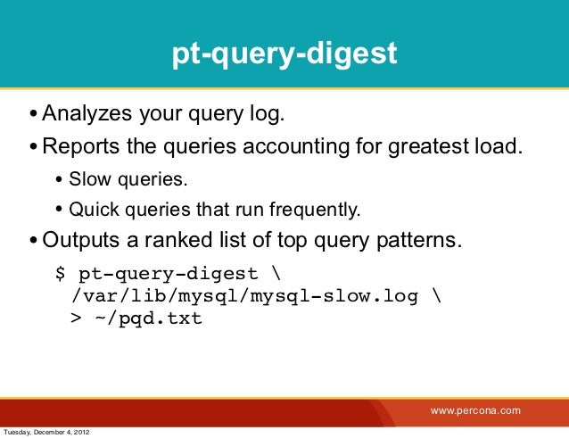 pt-query-digest       • Analyzes your query log.       • Reports the queries accounting for greatest load.              • ...