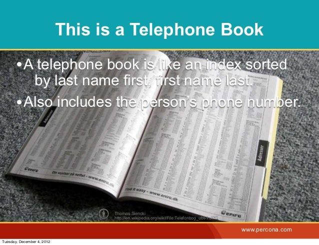 This is a Telephone Book       • A telephone book is like an index sorted          by last name first, first name last.   ...
