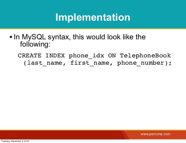 Implementation       • In MySQL syntax, this would look like the                following:              CREATE INDEX phone...