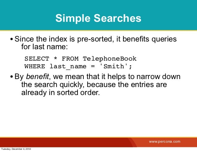 Simple Searches       • Since the index is pre-sorted, it benefits queries                for last name:              ! SE...