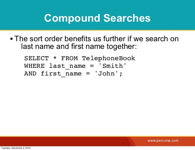 Compound Searches       • The sort order benefits us further if we search on                last name and first name toget...