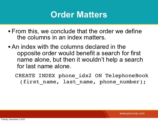 Order Matters       • From this, we conclude that the order we define                the columns in an index matters.     ...