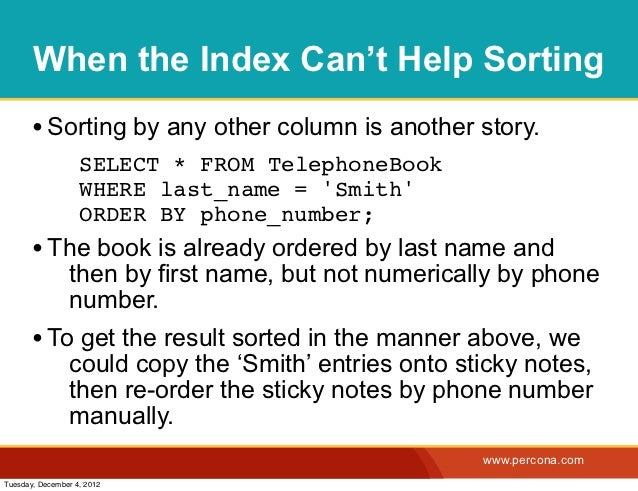 When the Index Can't Help Sorting       • Sorting by any other column is another story.              ! SELECT * FROM Telep...