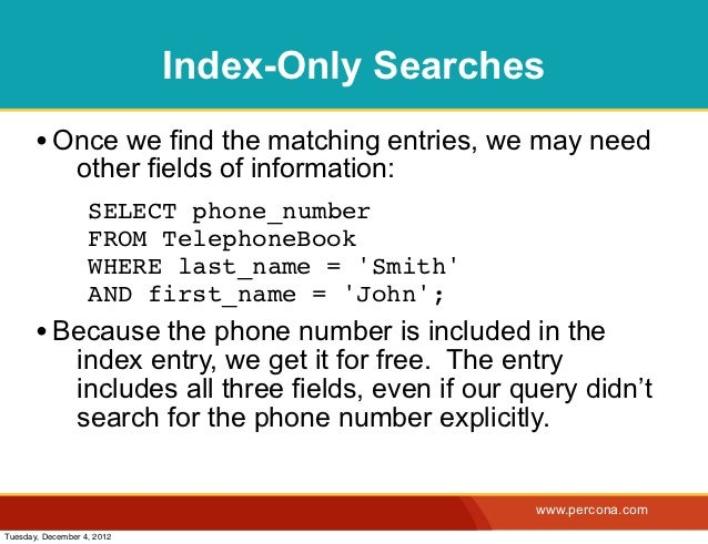 Index-Only Searches       • Once we find the matching entries, we may need                other fields of information:    ...