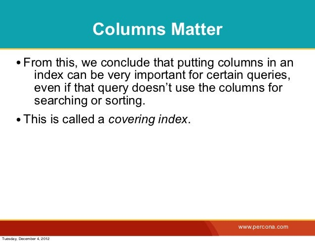 Columns Matter       • From this, we conclude that putting columns in an                index can be very important for ce...