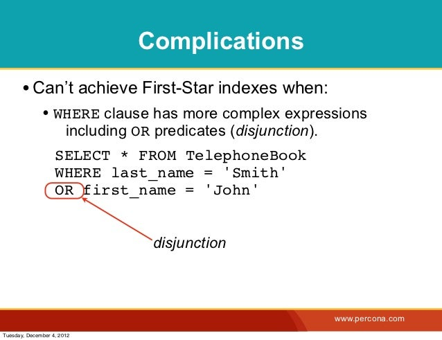 Complications       • Can't achieve First-Star indexes when:              • WHERE clause has more complex expressions     ...