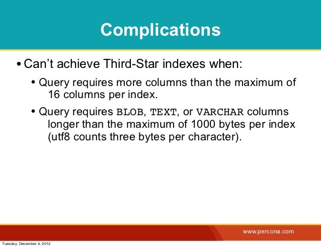 Complications       • Can't achieve Third-Star indexes when:              • Query requires more columns than the maximum o...