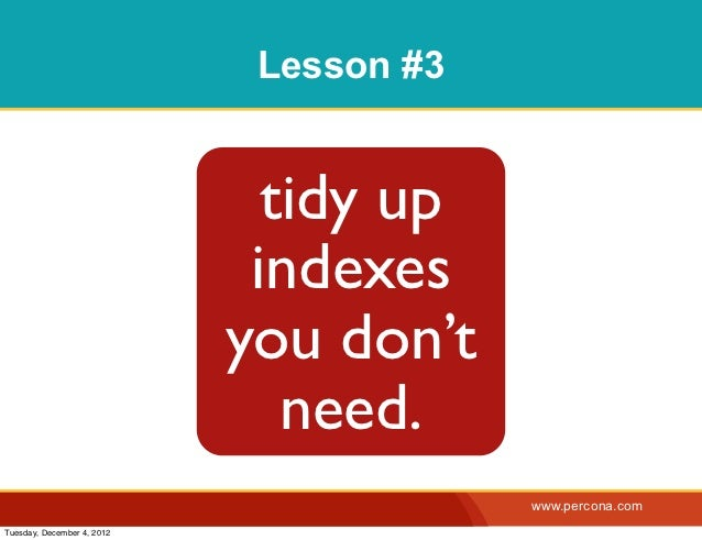 Lesson #3                              tidy up                             indexes                            you don't   ...