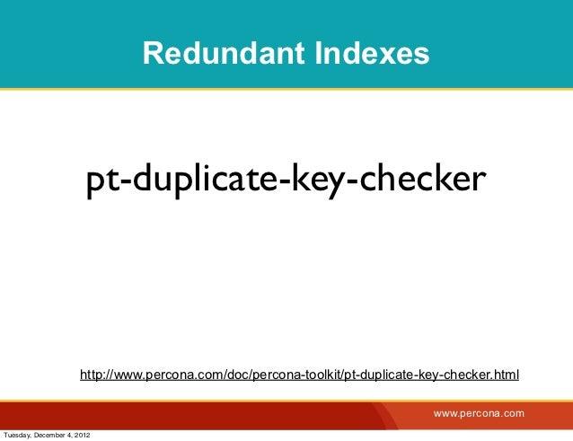 Redundant Indexes                       pt-duplicate-key-checker                      http://www.percona.com/doc/percona-t...
