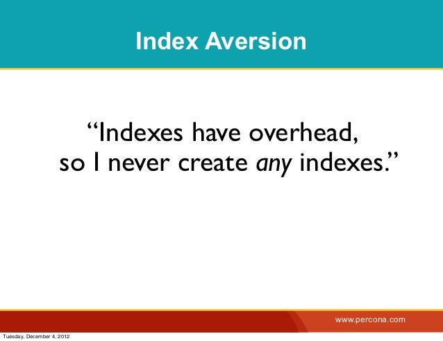 """Index Aversion                       """"Indexes have overhead,                     so I never create any indexes.""""          ..."""
