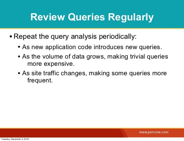 Review Queries Regularly       • Repeat the query analysis periodically:              • As new application code introduces...