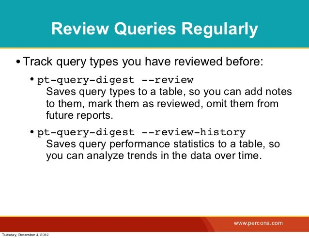 Review Queries Regularly       • Track query types you have reviewed before:              • pt-query-digest --review      ...
