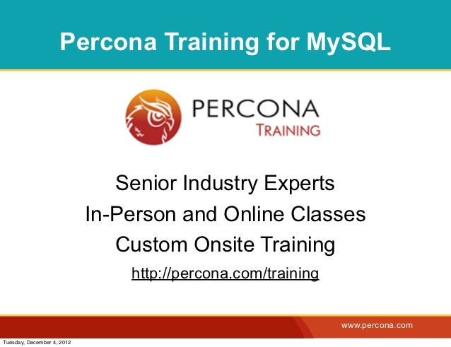 Percona Training for MySQL                               Senior Industry Experts                            In-Person and ...