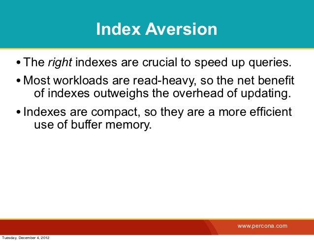 Index Aversion       • The right indexes are crucial to speed up queries.       • Most workloads are read-heavy, so the ne...