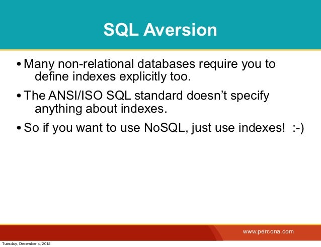 SQL Aversion       • Many non-relational databases require you to                define indexes explicitly too.       • Th...