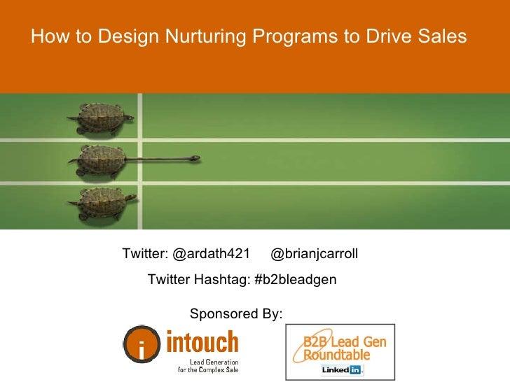 How to Design Nurturing Programs to Drive Sales Twitter: @ardath421  @brianjcarroll  Twitter Hashtag: #b2bleadgen Sponsore...