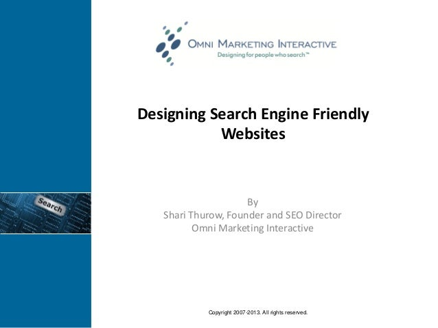 Designing Search Engine Friendly Websites By Shari Thurow, Founder and SEO Director Omni Marketing Interactive Copyright 2...
