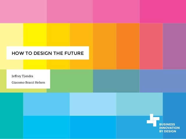HOW TO DESIGN THE FUTURE  Jeffrey Tjendra Giacomo Bracci Helsen